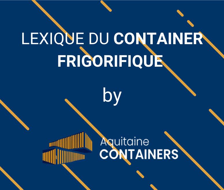 Aquitaine-containers: Lexique du container frigorifique